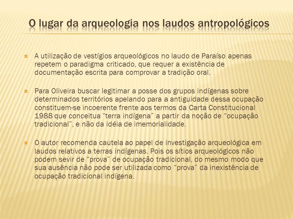 A utilização de vestígios arqueológicos no laudo de Paraíso apenas repetem o paradigma criticado, que requer a existência de documentação escrita para