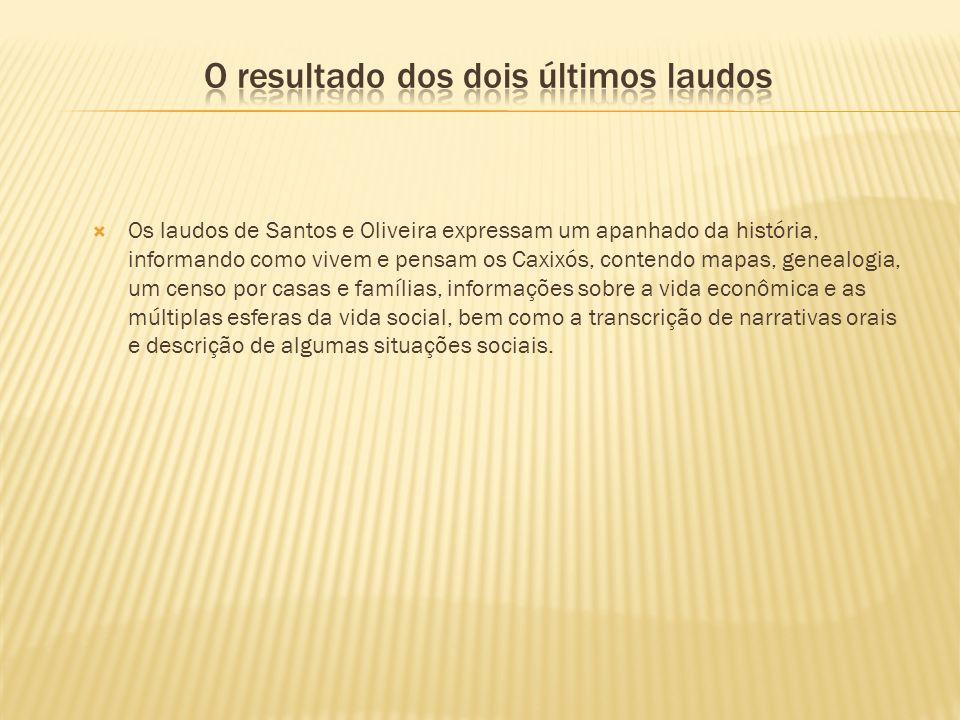Os laudos de Santos e Oliveira expressam um apanhado da história, informando como vivem e pensam os Caxixós, contendo mapas, genealogia, um censo por