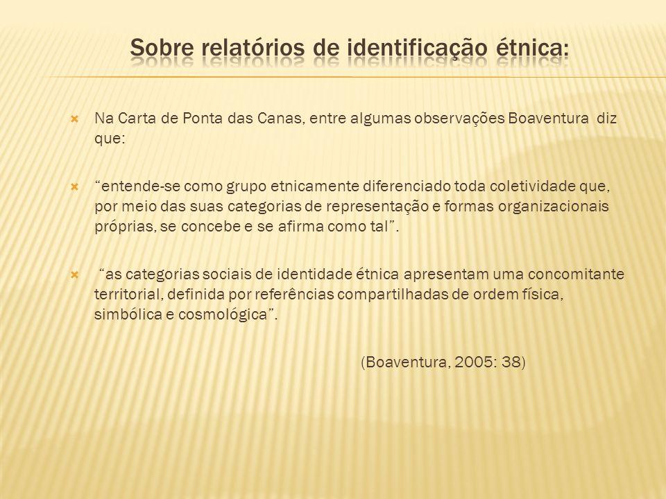 Na Carta de Ponta das Canas, entre algumas observações Boaventura diz que: entende-se como grupo etnicamente diferenciado toda coletividade que, por m