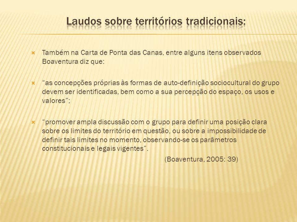 Também na Carta de Ponta das Canas, entre alguns itens observados Boaventura diz que: as concepções próprias às formas de auto-definição sociocultural