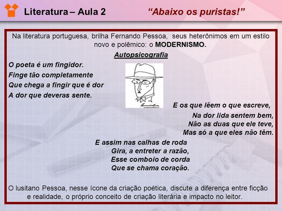 Abaixo os puristas! Literatura – Aula 2 Abaixo os puristas! MODERNISMO Na literatura portuguesa, brilha Fernando Pessoa, seus heterônimos em um estilo