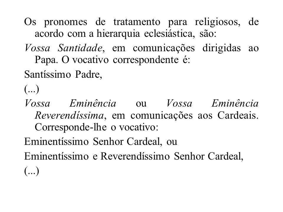 Os pronomes de tratamento para religiosos, de acordo com a hierarquia eclesiástica, são: Vossa Santidade, em comunicações dirigidas ao Papa. O vocativ