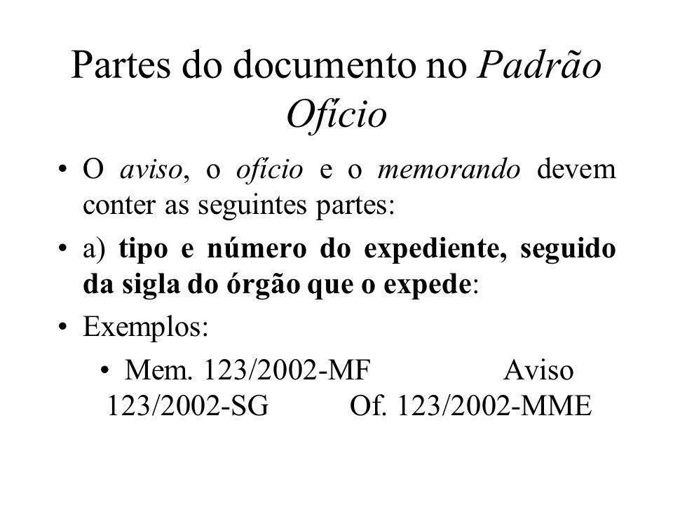 Partes do documento no Padrão Ofício O aviso, o ofício e o memorando devem conter as seguintes partes: a) tipo e número do expediente, seguido da sigl