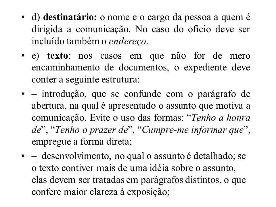 d) destinatário: o nome e o cargo da pessoa a quem é dirigida a comunicação. No caso do ofício deve ser incluído também o endereço. e) texto: nos caso