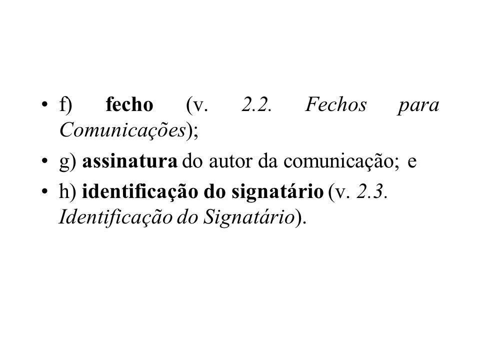 f) fecho (v. 2.2. Fechos para Comunicações); g) assinatura do autor da comunicação; e h) identificação do signatário (v. 2.3. Identificação do Signatá