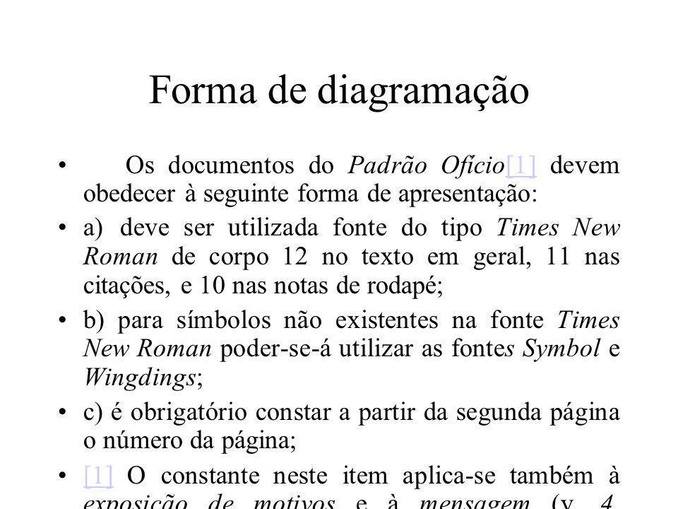 Forma de diagramação Os documentos do Padrão Ofício[1] devem obedecer à seguinte forma de apresentação:[1] a) deve ser utilizada fonte do tipo Times N