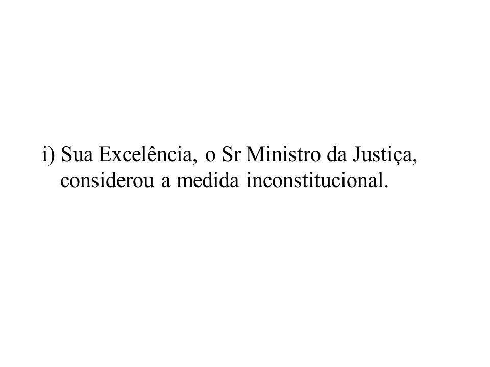 i) Sua Excelência, o Sr Ministro da Justiça, considerou a medida inconstitucional.