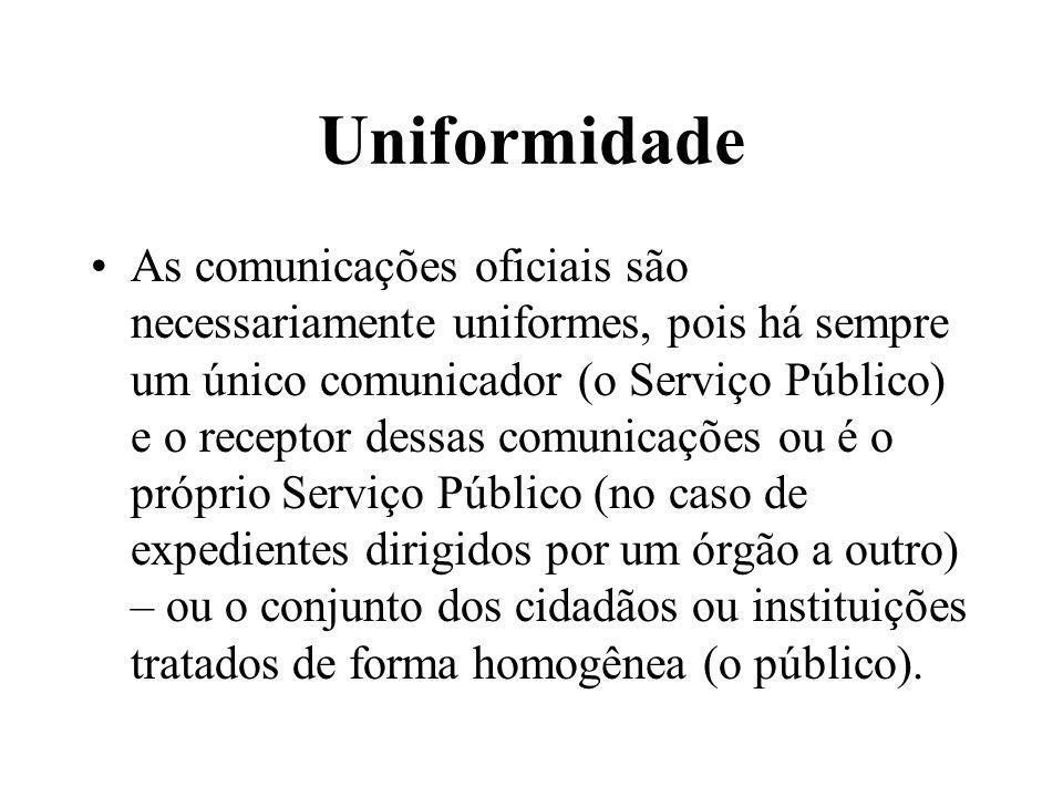 Uniformidade As comunicações oficiais são necessariamente uniformes, pois há sempre um único comunicador (o Serviço Público) e o receptor dessas comun