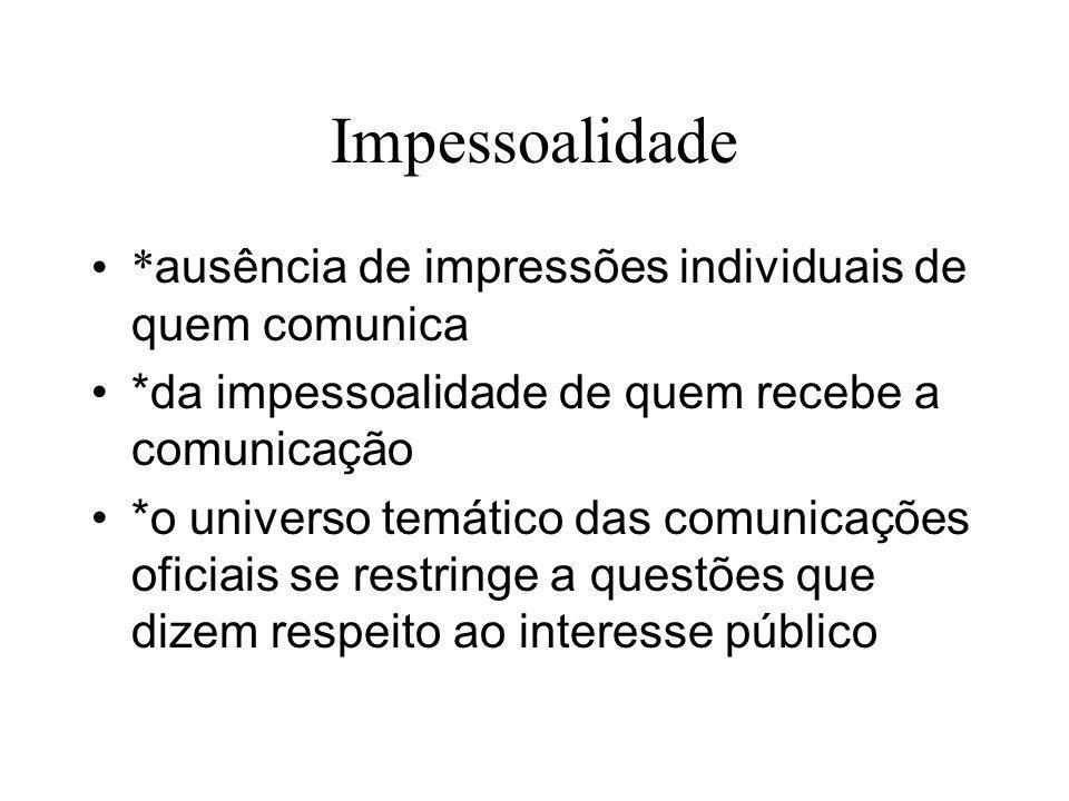 Impessoalidade * ausência de impressões individuais de quem comunica *da impessoalidade de quem recebe a comunicação *o universo temático das comunica