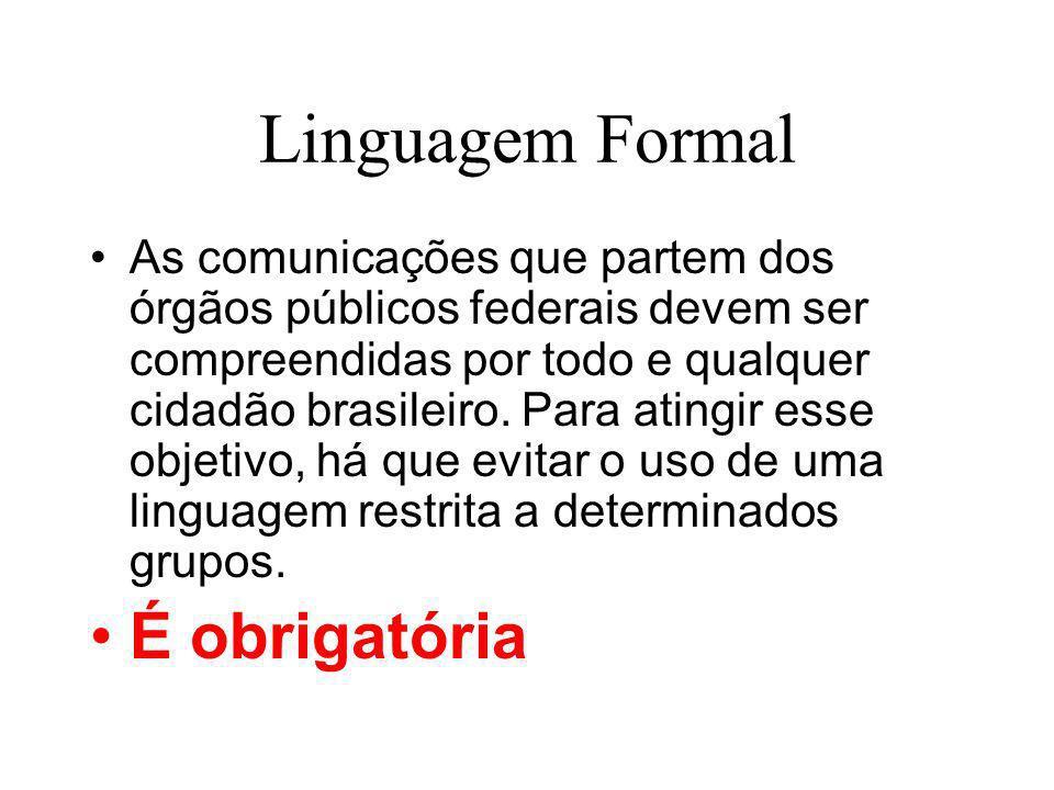 Linguagem Formal As comunicações que partem dos órgãos públicos federais devem ser compreendidas por todo e qualquer cidadão brasileiro. Para atingir