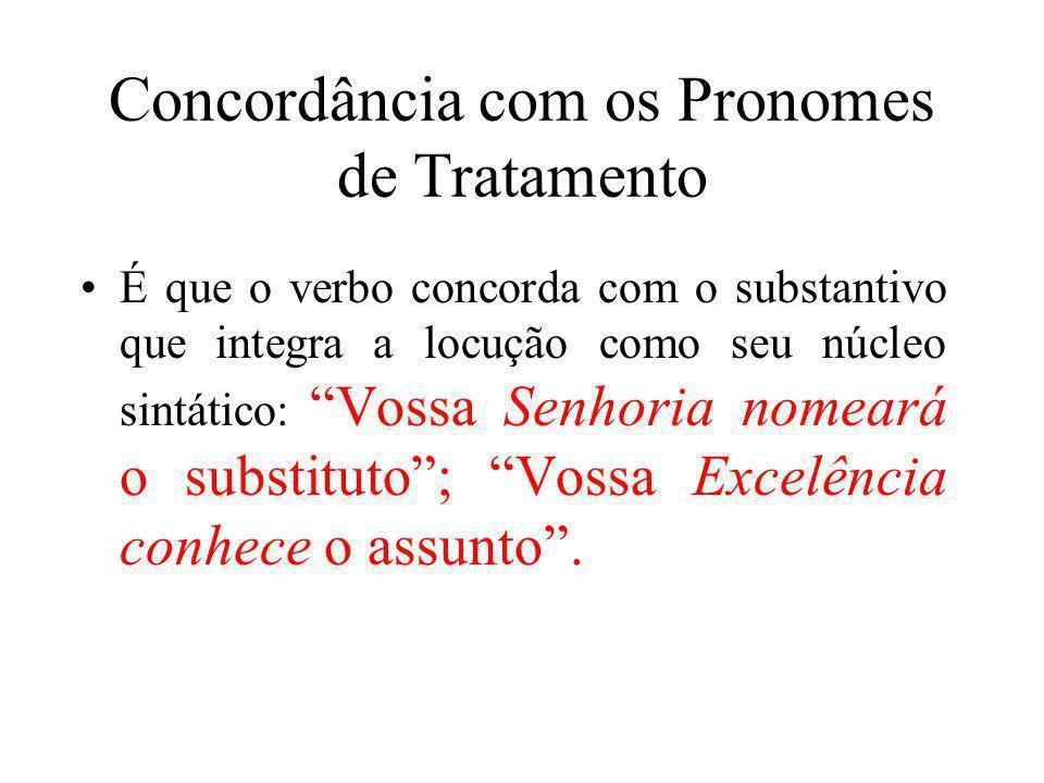Concordância com os Pronomes de Tratamento É que o verbo concorda com o substantivo que integra a locução como seu núcleo sintático: Vossa Senhoria no
