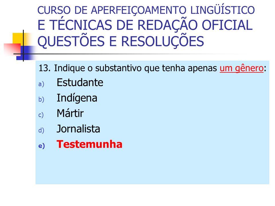 CURSO DE APERFEIÇOAMENTO LINGÜÍSTICO E TÉCNICAS DE REDAÇÃO OFICIAL QUESTÕES E RESOLUÇÕES 13.