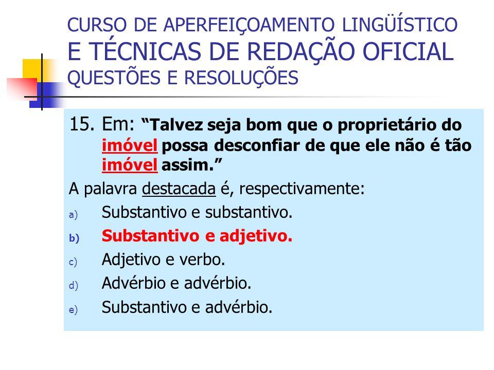 CURSO DE APERFEIÇOAMENTO LINGÜÍSTICO E TÉCNICAS DE REDAÇÃO OFICIAL QUESTÕES E RESOLUÇÕES 15.