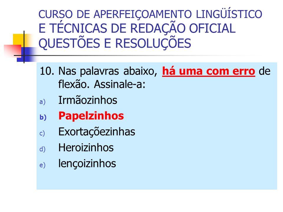 CURSO DE APERFEIÇOAMENTO LINGÜÍSTICO E TÉCNICAS DE REDAÇÃO OFICIAL QUESTÕES E RESOLUÇÕES 10.