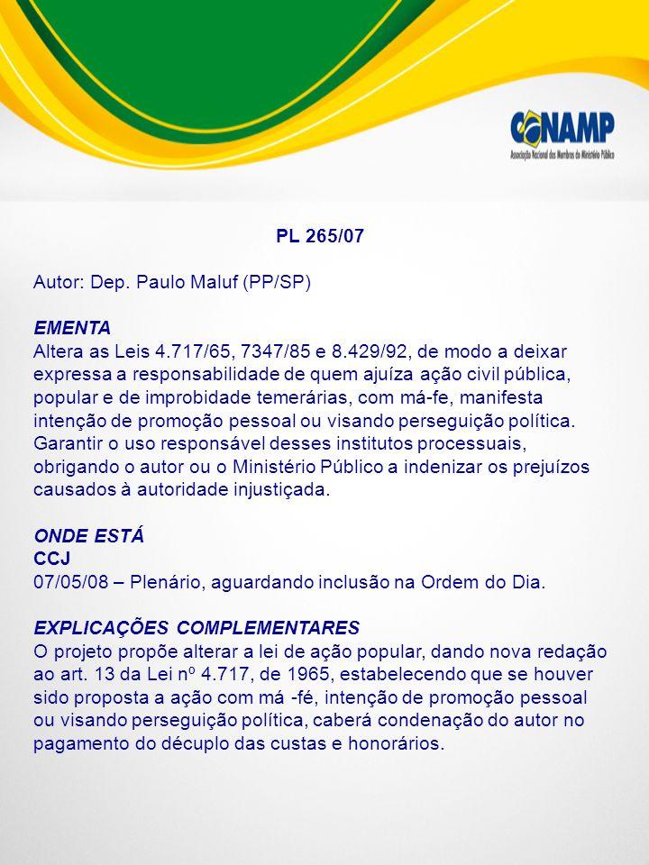 PL 265/07 Autor: Dep. Paulo Maluf (PP/SP) EMENTA Altera as Leis 4.717/65, 7347/85 e 8.429/92, de modo a deixar expressa a responsabilidade de quem aju