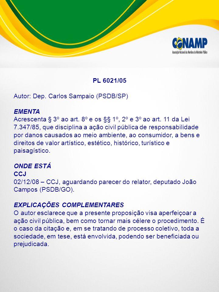 PL 6021/05 Autor: Dep. Carlos Sampaio (PSDB/SP) EMENTA Acrescenta § 3º ao art. 8º e os §§ 1º, 2º e 3º ao art. 11 da Lei 7.347/85, que disciplina a açã