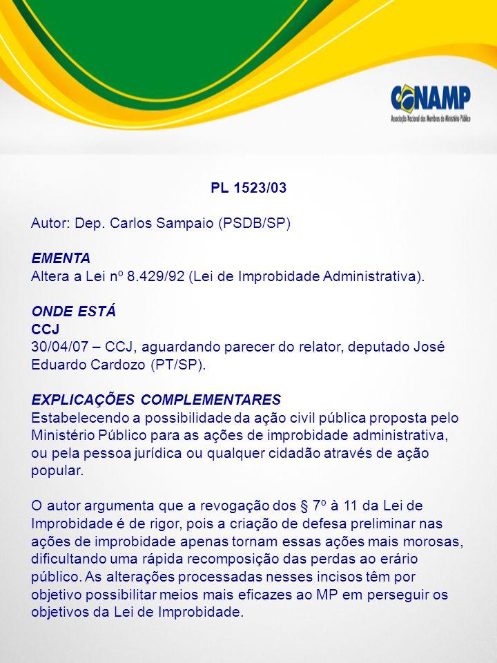 PL 1523/03 Autor: Dep. Carlos Sampaio (PSDB/SP) EMENTA Altera a Lei nº 8.429/92 (Lei de Improbidade Administrativa). ONDE ESTÁ CCJ 30/04/07 – CCJ, agu