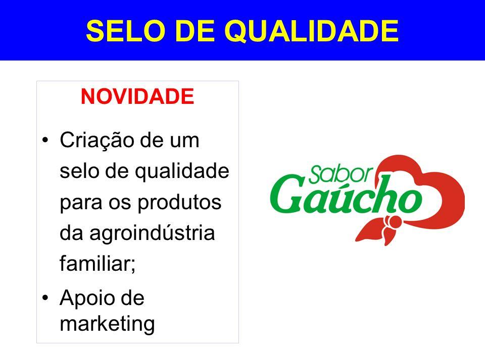 SELO DE QUALIDADE NOVIDADE Criação de um selo de qualidade para os produtos da agroindústria familiar; Apoio de marketing