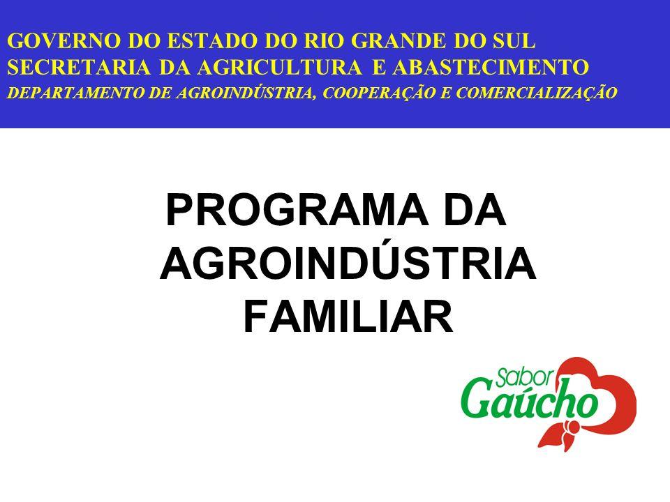GOVERNO DO ESTADO DO RIO GRANDE DO SUL SECRETARIA DA AGRICULTURA E ABASTECIMENTO DEPARTAMENTO DE AGROINDÚSTRIA, COOPERAÇÃO E COMERCIALIZAÇÃO PROGRAMA