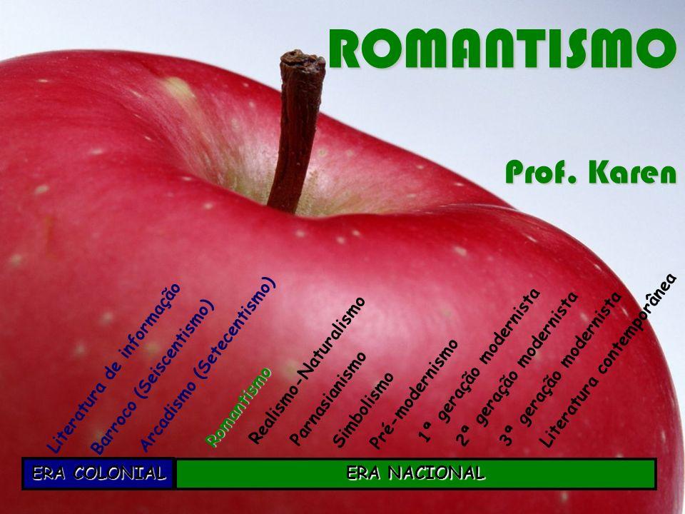 Era Nacional - ROMANTISMO – 1836 - 1881 Momento histórico: Guerras napoleônicas (desdobramento da Revolução Francesa).