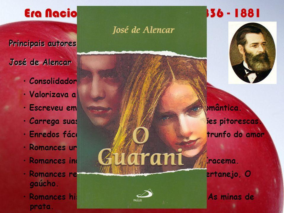 Principais autores e obras: José de Alencar Consolidador do Romance brasileiro. Valorizava a pátria. Escreveu em todas as modalidades da prosa românti