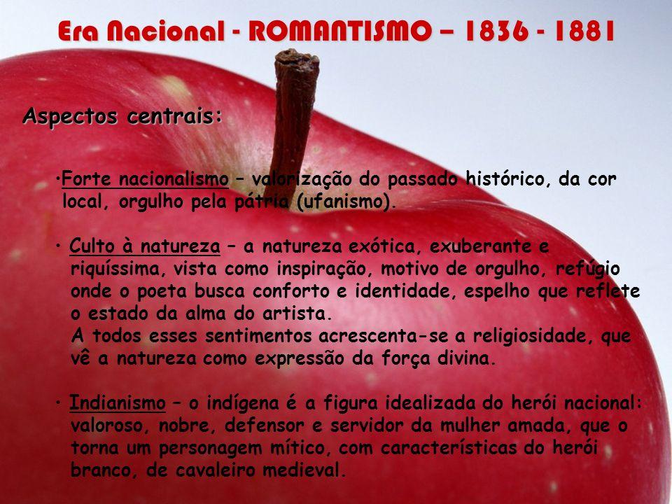 Aspectos centrais: Forte nacionalismo – valorização do passado histórico, da cor local, orgulho pela pátria (ufanismo). Culto à natureza – a natureza