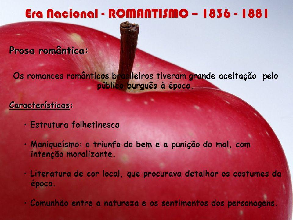 Prosa romântica: Os romances românticos brasileiros tiveram grande aceitação pelo público burguês à época. Características: Estrutura folhetinesca Man