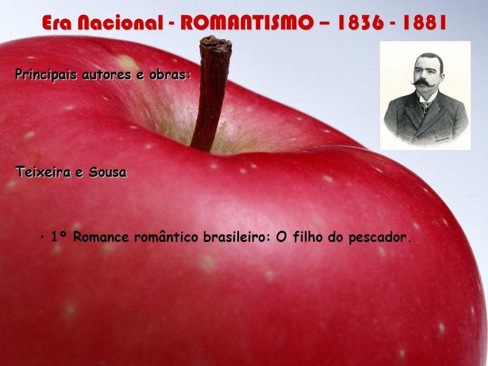 Principais autores e obras: Teixeira e Sousa 1º Romance romântico brasileiro: O filho do pescador. Era Nacional - ROMANTISMO – 1836 - 1881