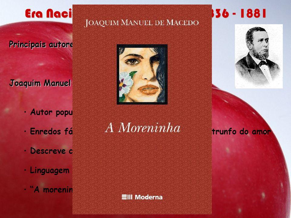 Principais autores e obras: Joaquim Manuel de Macedo Autor popular Enredos fáceis, cenas previsíveis, final feliz, trunfo do amor Descreve costumes da