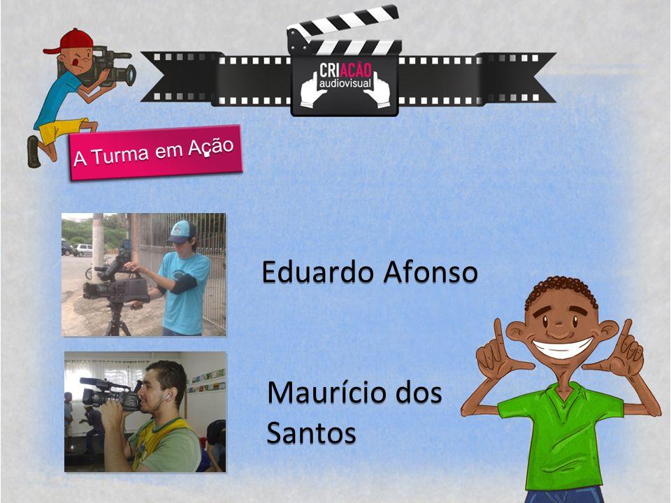 A Turma em Acão Eduardo Afonso Maurício dos Santos Maurício dos Santos