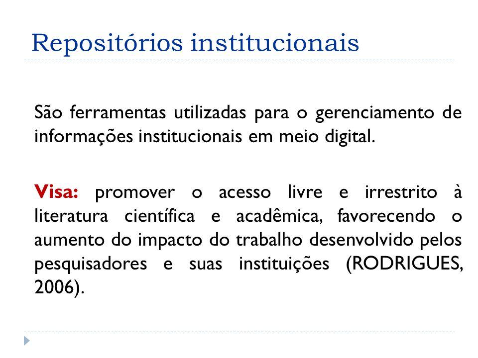 Repositórios institucionais São ferramentas utilizadas para o gerenciamento de informações institucionais em meio digital.