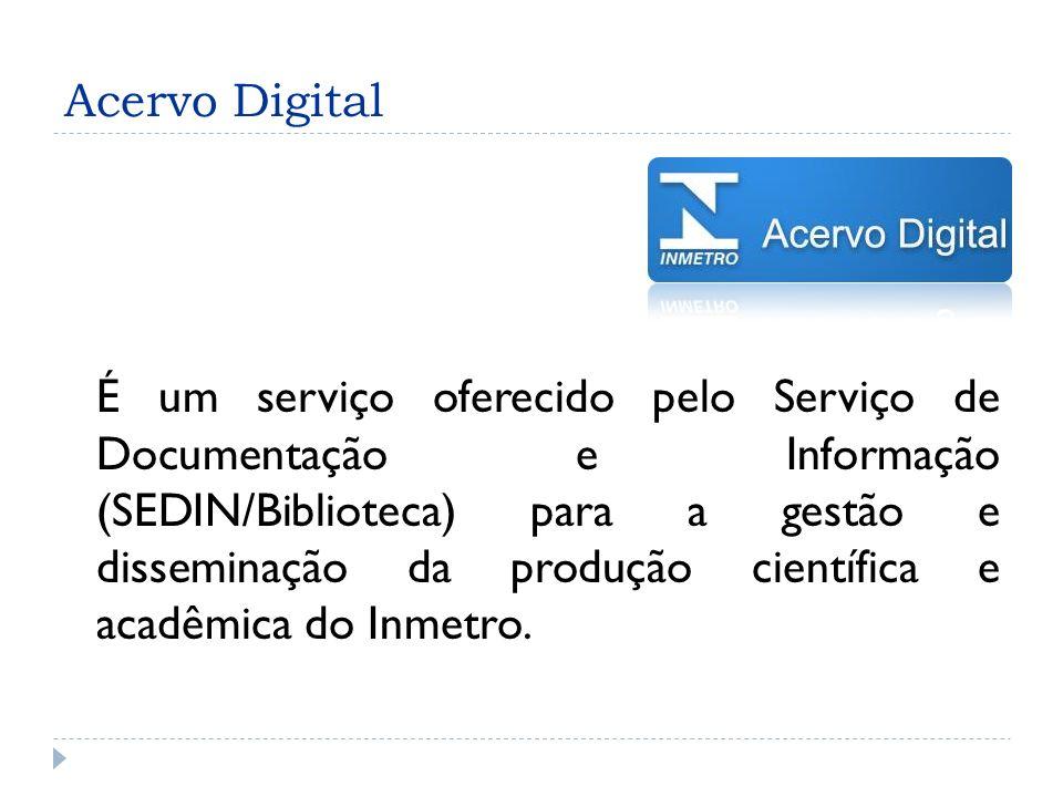 Acervo Digital É um serviço oferecido pelo Serviço de Documentação e Informação (SEDIN/Biblioteca) para a gestão e disseminação da produção científica e acadêmica do Inmetro.