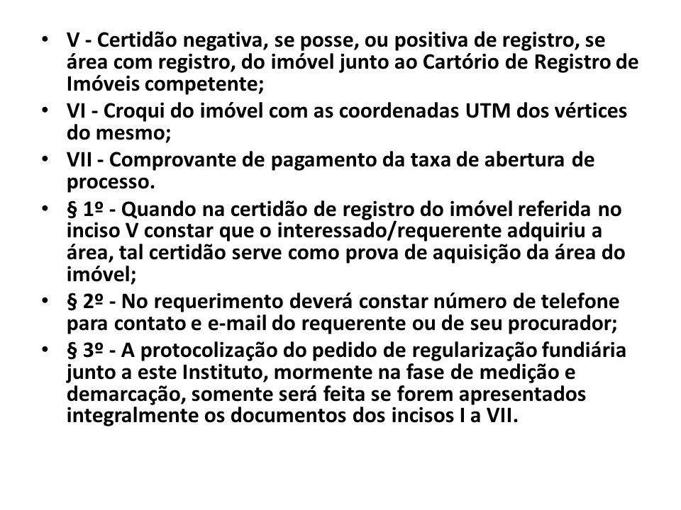 V - Certidão negativa, se posse, ou positiva de registro, se área com registro, do imóvel junto ao Cartório de Registro de Imóveis competente; VI - Cr