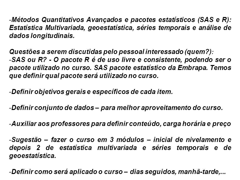 -Métodos Quantitativos Avançados e pacotes estatísticos (SAS e R): Estatística Multivariada, geoestatística, séries temporais e análise de dados longi