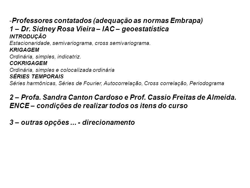 -Professores contatados (adequação as normas Embrapa) 1 – Dr. Sidney Rosa Vieira – IAC – geoestatística INTRODUÇÃO Estacionaridade, semivariograma, cr