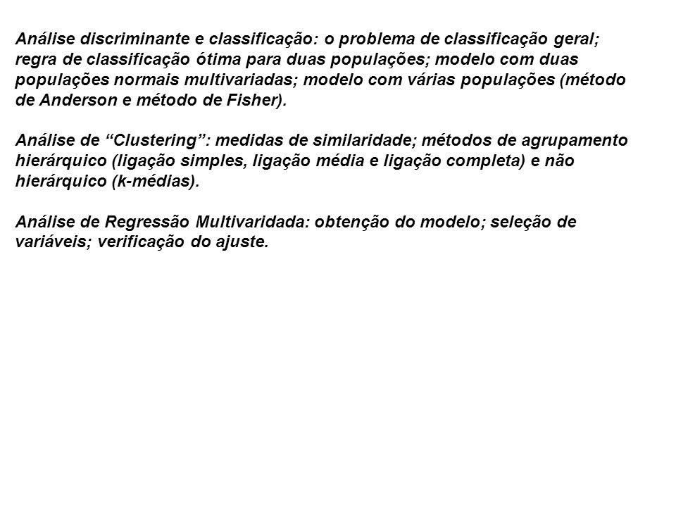 Análise discriminante e classificação: o problema de classificação geral; regra de classificação ótima para duas populações; modelo com duas populaçõe