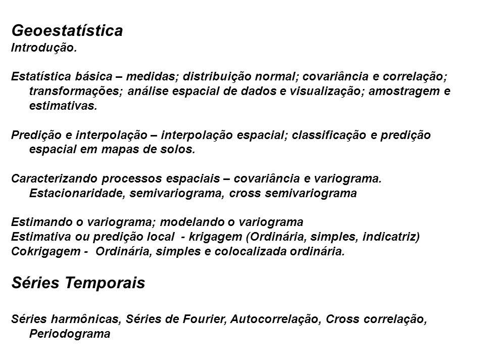 Geoestatística Introdução. Estatística básica – medidas; distribuição normal; covariância e correlação; transformações; análise espacial de dados e vi