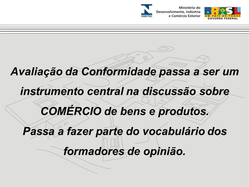 Avaliação da Conformidade passa a ser um instrumento central na discussão sobre COMÉRCIO de bens e produtos. Passa a fazer parte do vocabulário dos fo