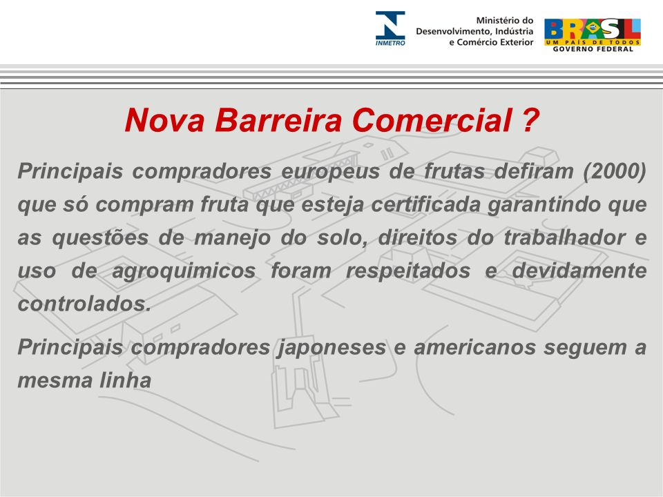 Nova Barreira Comercial ? Principais compradores europeus de frutas defiram (2000) que só compram fruta que esteja certificada garantindo que as quest