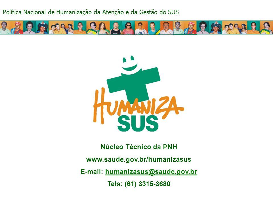 Política Nacional de Humanização da Atenção e da Gestão do SUS Núcleo Técnico da PNH www.saude.gov.br/humanizasus E-mail: humanizasus@saude.gov.brhuma