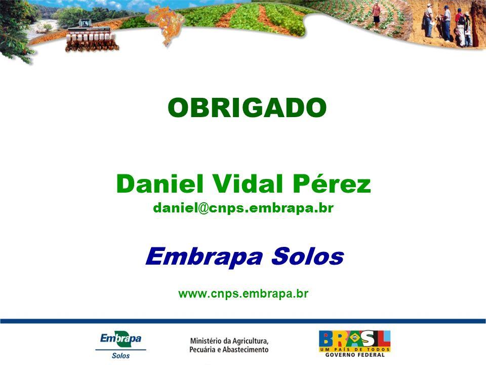 Daniel Vidal Pérez daniel@cnps.embrapa.br Embrapa Solos www.cnps.embrapa.br OBRIGADO