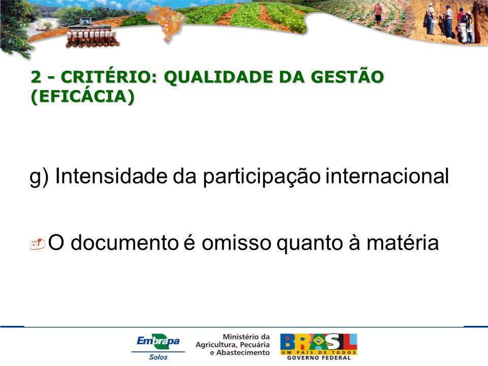 2 - CRITÉRIO: QUALIDADE DA GESTÃO (EFICÁCIA) g) Intensidade da participação internacional O documento é omisso quanto à matéria
