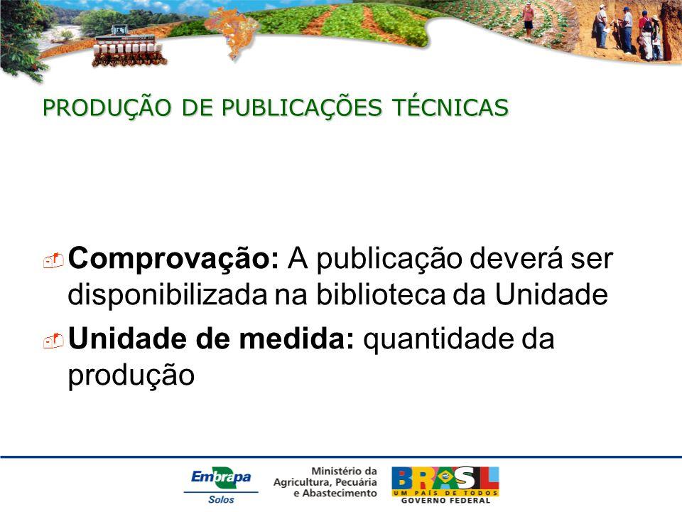 PRODUÇÃO DE PUBLICAÇÕES TÉCNICAS Comprovação: A publicação deverá ser disponibilizada na biblioteca da Unidade Unidade de medida: quantidade da produção