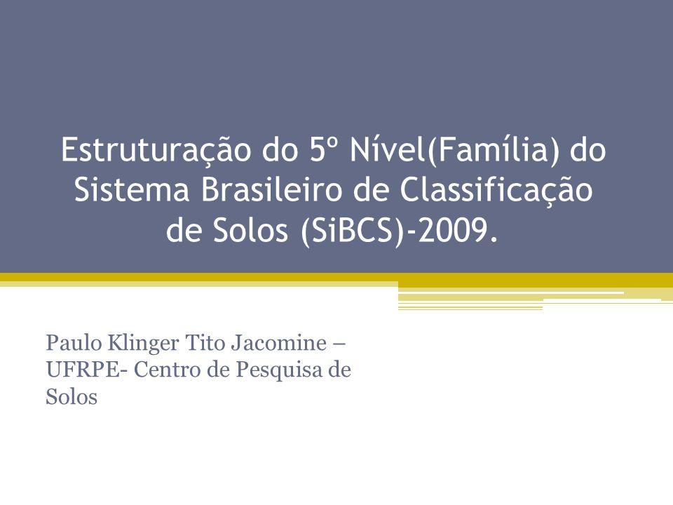 Estruturação do 5º Nível(Família) do Sistema Brasileiro de Classificação de Solos (SiBCS)-2009. Paulo Klinger Tito Jacomine – UFRPE- Centro de Pesquis