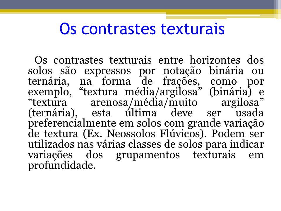 Os contrastes texturais Os contrastes texturais entre horizontes dos solos são expressos por notação binária ou ternária, na forma de frações, como po