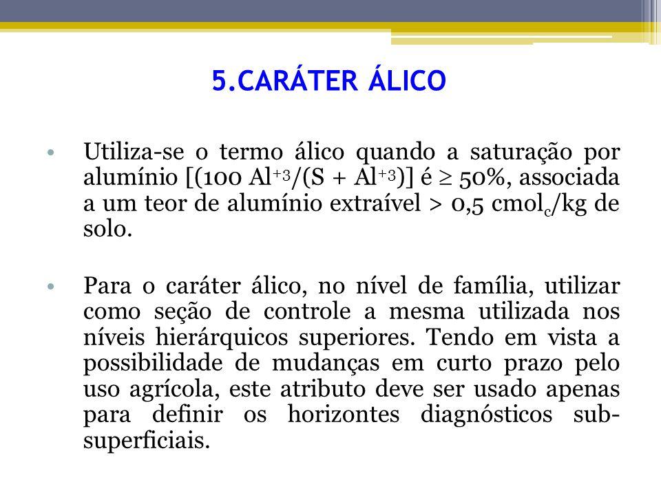 5.CARÁTER ÁLICO Utiliza-se o termo álico quando a saturação por alumínio [(100 Al +3 /(S + Al +3 )] é 50%, associada a um teor de alumínio extraível >