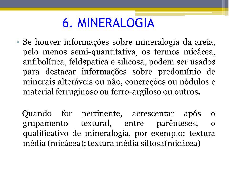 6. MINERALOGIA Se houver informações sobre mineralogia da areia, pelo menos semi-quantitativa, os termos micácea, anfibolítica, feldspatica e silicosa