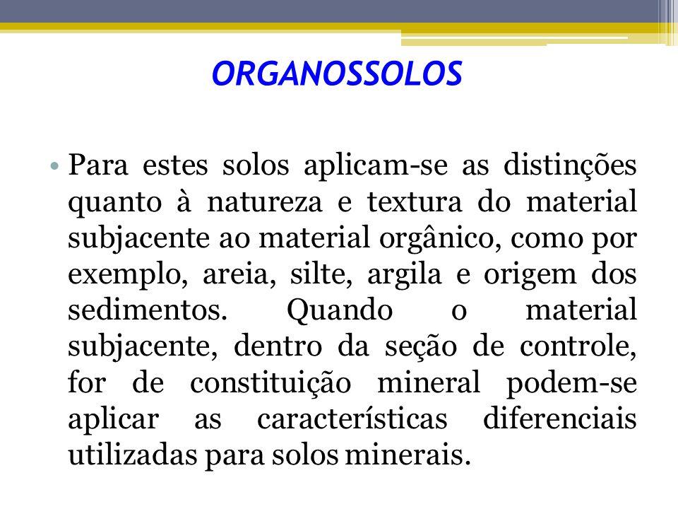 ORGANOSSOLOS Para estes solos aplicam-se as distinções quanto à natureza e textura do material subjacente ao material orgânico, como por exemplo, arei