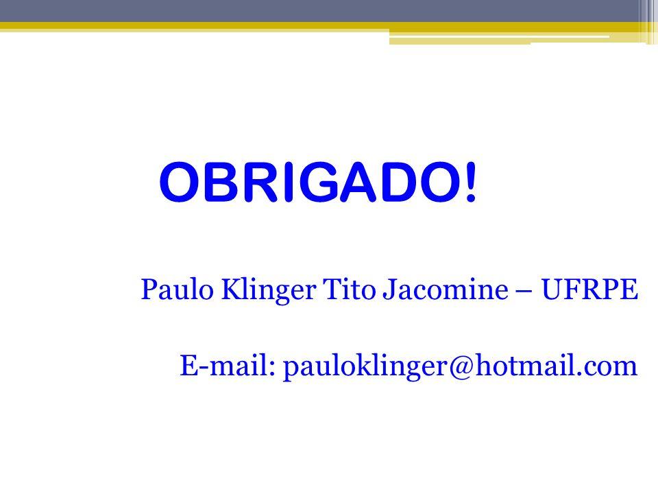 Paulo Klinger Tito Jacomine – UFRPE E-mail: pauloklinger@hotmail.com OBRIGADO!