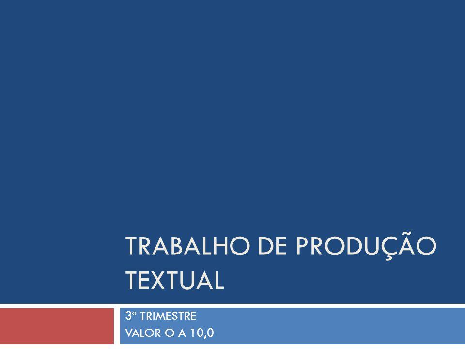 TRABALHO DE PRODUÇÃO TEXTUAL 3º TRIMESTRE VALOR O A 10,0